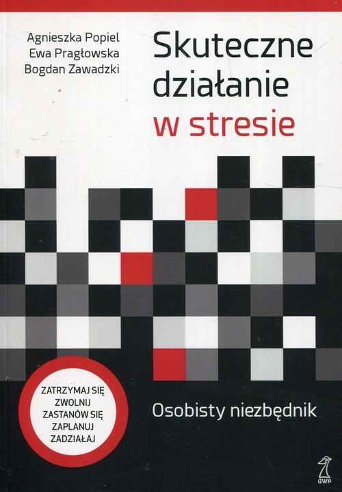 okładka Skuteczne działanie w stresie Osobisty niezbędnik, Książka | Agnieszka Popiel, Ewa Pragłowska, Bo Zawadzki