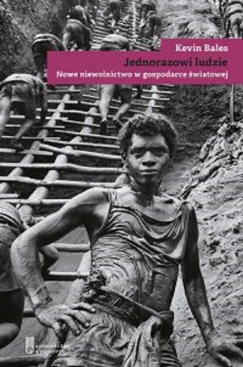 okładka Jednorazowi ludzie Nowe niewolnictwo w gospodarce światowej, Książka | Bales Kevin