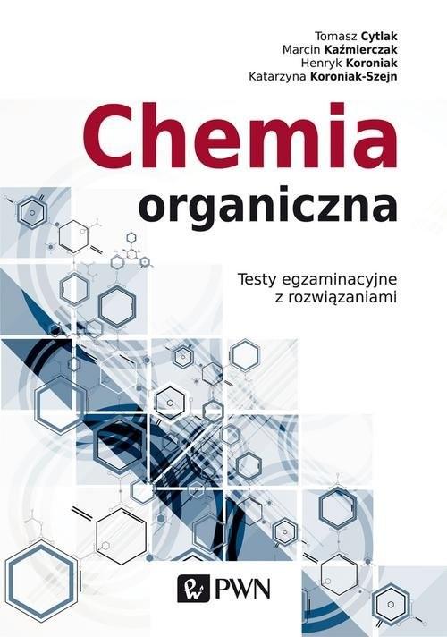 okładka Chemia organiczna Testy egzaminacyjne z rozwiązaniami, Książka | Marcin Kaźmierczak, Tomasz Cytlak, Koroniak-S