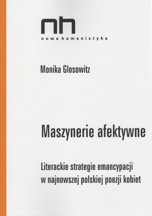 okładka Maszynerie afektywne Literackie strategie emancypacji w najnowszej polskiej poezji kobiet, Książka | Glosowitz Monika