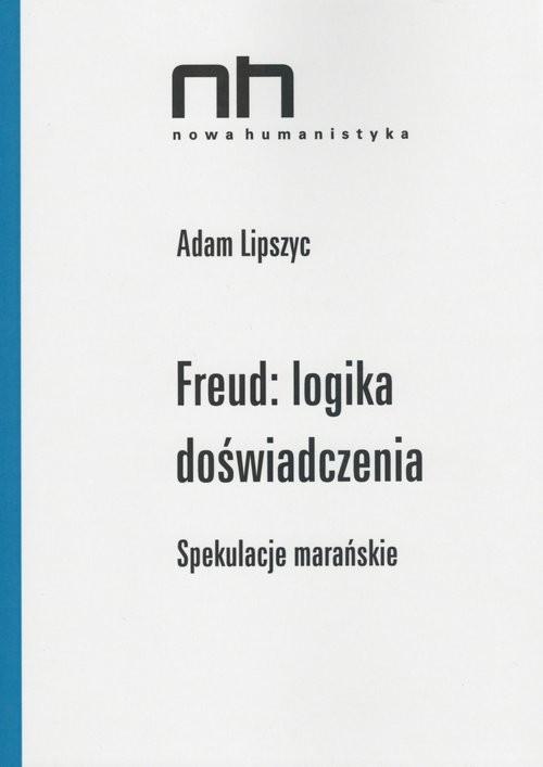 okładka Freud logika doświadczenia Spekulacje marańskie, Książka | Lipszyc Adam