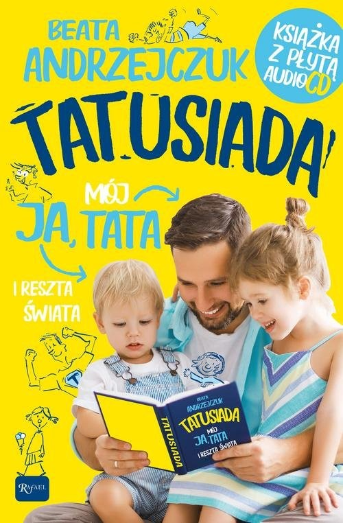 okładka Tatusiada Ja Mój Tata i reszta świata, Tylko dla Tatusiów i ich pociech. Książka z płytą audio CD, Książka | Beata Andrzejczuk