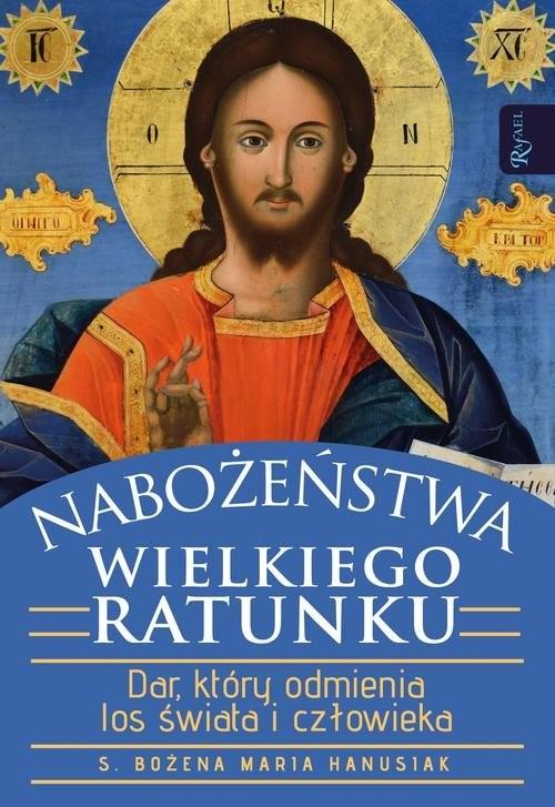 okładka Nabożeństwa wielkiego ratunku Dar który Odmienia Los Świata i Człowieka, Książka | Bożena Hanusiak