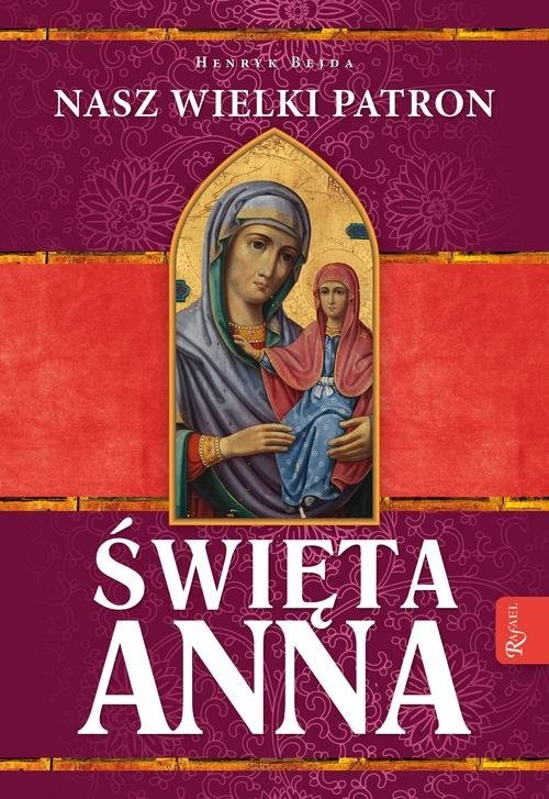 okładka Święta Anna Nasz Wielki Patron, Książka | Henryk Bejda