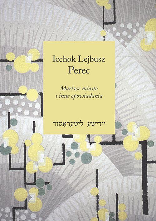 okładka Martwe miasto i inne opowiadania, Książka | Icchok Lejbusz Perec