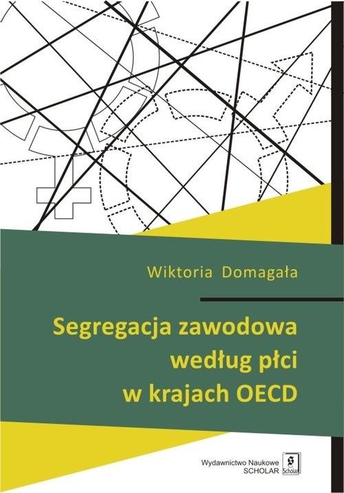 okładka Segregacja zawodowa według płci w krajach OECD, Książka | Domagała Wiktoria