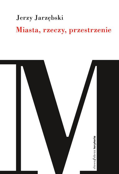 okładka Miasta, rzeczy, przestrzenie, Książka   Jarzębski Jerzy