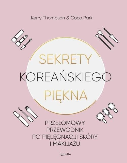 okładka Sekrety koreańskiego piękna Przełomowy przewodnik po pielęgnacji skóry i makijażu, Książka | Kerry Thomson, Coco Park