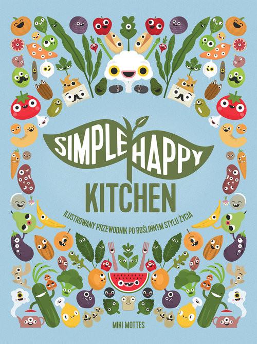 okładka Simple Happy Kitchen ilustrowany przewodnik po roślinnym stylu życiaksiążka |  | Mottes Miki