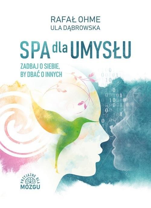 okładka Spa dla umysłu Zadbaj o siebie, by dbać o innych, Książka | Rafał Ohme, Ula Dąbrowska