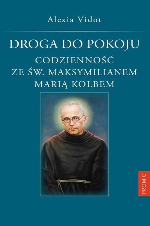 okładka Droga do pokoju. Codzienność ze św. Maksymilianem Marią Kolbem, Książka | Vidot Alexia