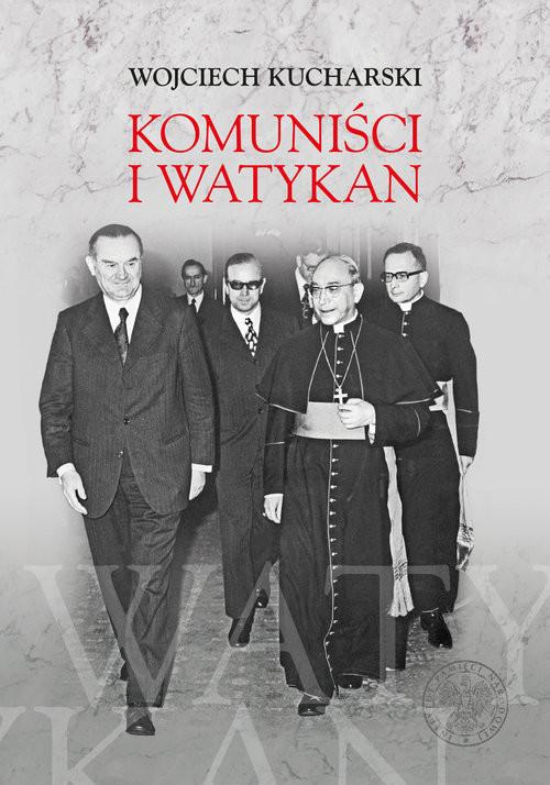 okładka Komuniści i Watykan Polityka komunistycznej Polski wobec Stolicy Apostolskiej 1945-1974, Książka | Kucharski Wojciech
