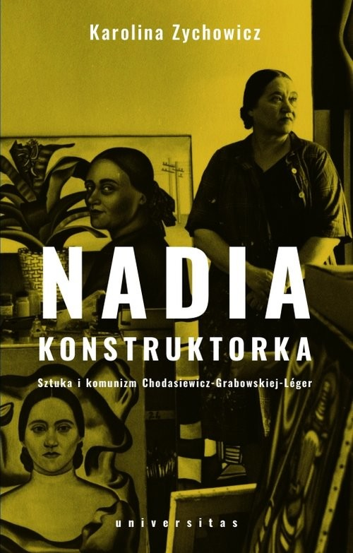 okładka Nadia konstruktorka Sztuka i komunizm Chodasiewicz-Grabowskiej-Léger., Książka | Zychowicz Karolina