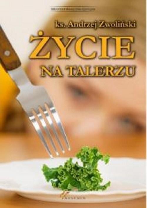 okładka Życie na talerzu, Książka | Andrzej Zwoliński