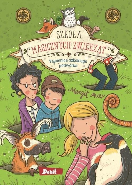 okładka Szkoła magicznych zwierząt Tajemnica szkolnego podwórka, Książka | Auer Margit