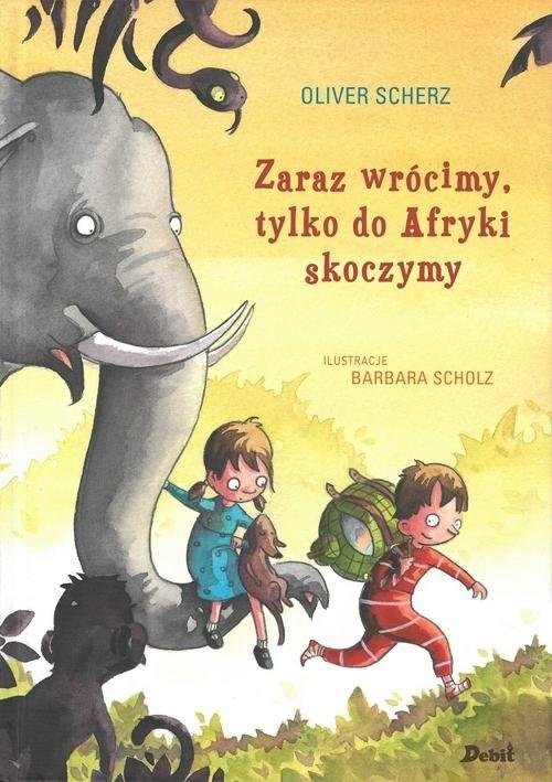 okładka Zaraz wrócimy tylko do Afryki skoczymy, Książka   Scherz Oliver