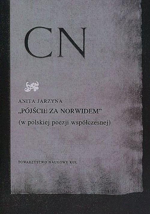 okładka Pójście za Norwidem w polskiej poezji współczesnej, Książka | Anita Jarzyna