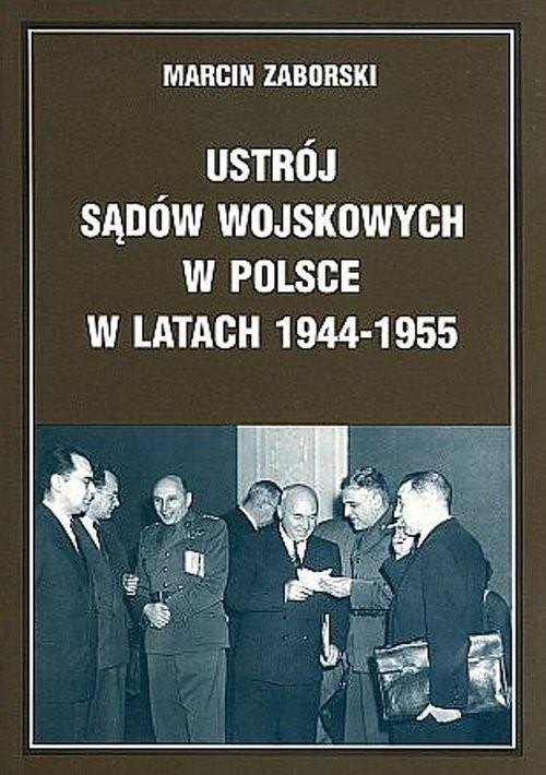 okładka Ustrój sądów wojskowych w Polsce w latach 1944-1955, Książka | Zaborski Marcin