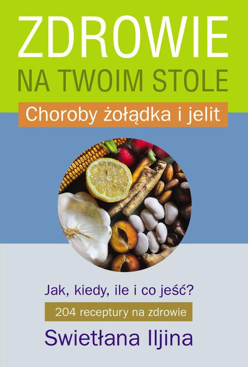 okładka Zdrowie na twoim stole część 2 Choroby żołądka i jelit, Książka | Iljina Swietłana