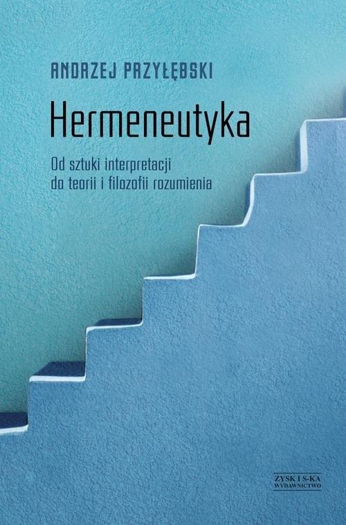 okładka Hermeneutyka. Od sztuki interpretacji do teorii i filozofii rozumieniaksiążka |  | Przyłębski Andrzej