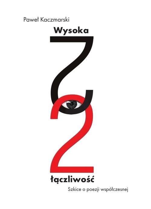 okładka Wysoka łączliwość Szkice o poezji współczesnej, Książka | Kaczmarski Paweł