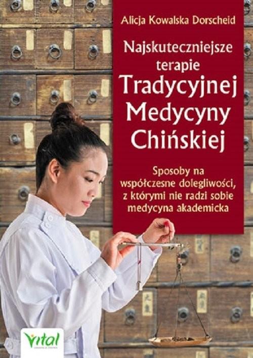 okładka Najskuteczniejsze terapie Tradycyjnej Medycyny Chińskiej, Książka | Dorscheid Alicja Kowalska