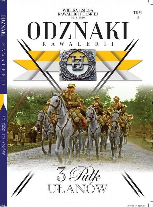 okładka Wielka Księga Kawalerii Polskiej Odznaki Kawalerii t.8 /K/ 3 Pułk Ułanów, Książka | Opracowanie zbiorowe