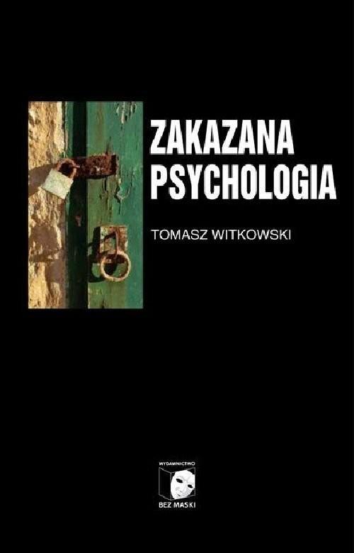 okładka Zakazana psychologia Tom 3 O cnotach, przywarach i uczynkach małych wielkich uczonychksiążka      Tomasz  Witkowski