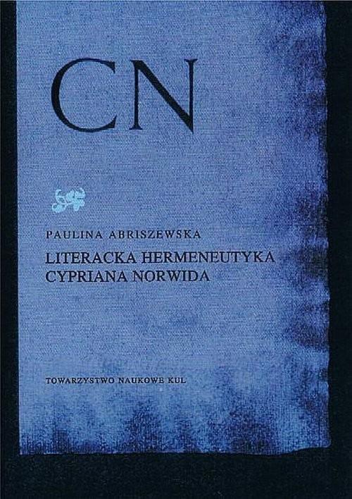 okładka Literacka hermeneutyka Cypriana Norwida, Książka | Abriszewska Paulina