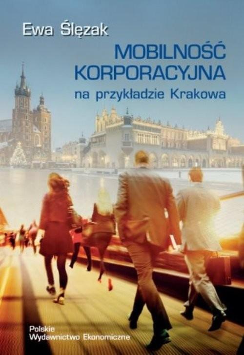 okładka Mobilność korporacyjna na przykładzie Krakowa, Książka | Ślęzak Ewa