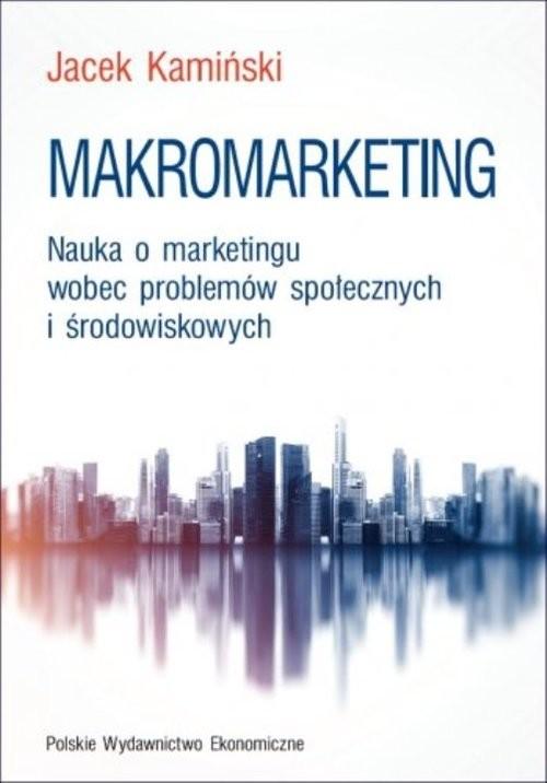 okładka Makromarketing Nauka o marketingu wobec problemów społecznych i środowiskowych, Książka | Kamiński Jacek