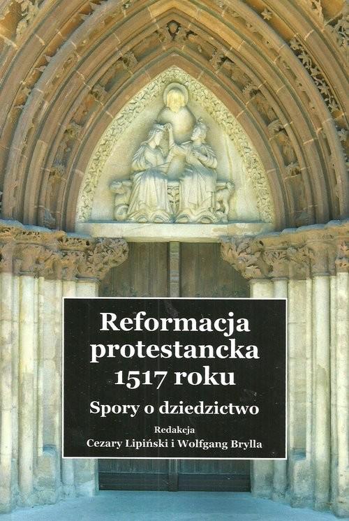 okładka Reformacja protestancka 1517 roku Spory o dziedzictwo, Książka |