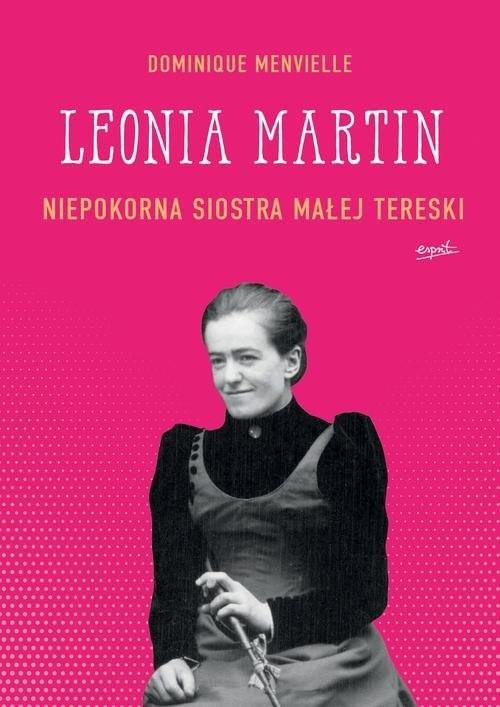 okładka Leonia Martin Niepokorna siostra Małej Tereski, Książka | Menvielle Dominique