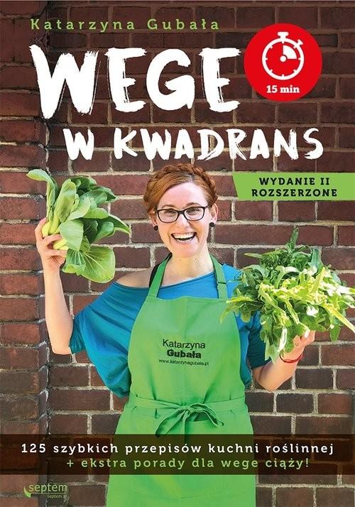 okładka Wege w kwadrans 125 szybkich przepisów kuchni roślinnej. Wydanie II rozszerzone, Książka | Katarzyna Gubała