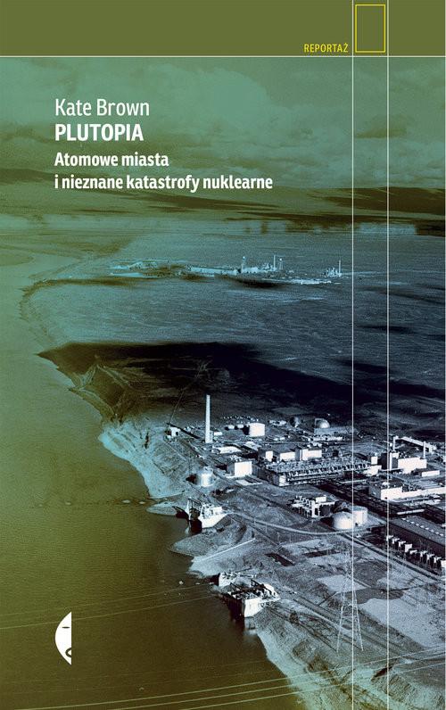 okładka Plutopia Atomowe miasta i nieznane katastrofy nuklearne, Książka | Brown Kate