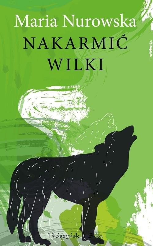okładka Nakarmić wilki, Książka | Nurowska Maria