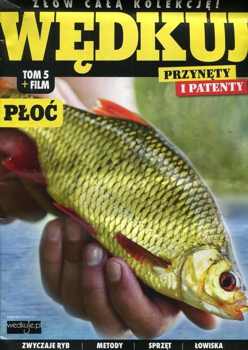 okładka Wędkuj. Przynęty i patenty. Tom 5 + film. Płoć Złów całą kolekcję. Zwyczaje ryb. Metody. Sprzęt. Łowiska (Kolekcja Edipresse), Książka |