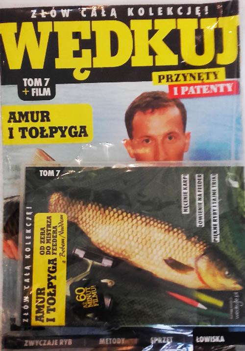 okładka Wędkuj. Przynęty i patenty. Tom 7 + film. Amur i tołpyga Złów całą kolekcję. Zwyczaje ryb. Metody. Sprzęt. Łowiska (Kolekcja Edipresse), Książka |