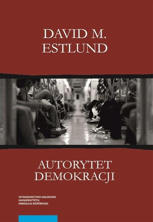 okładka Autorytet demokracji Ujęcie filozoficzne, Książka | David M. Estlund