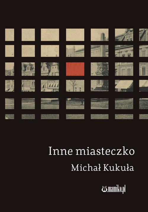 okładka Inne miasteczko, Książka   Kukuła Michał