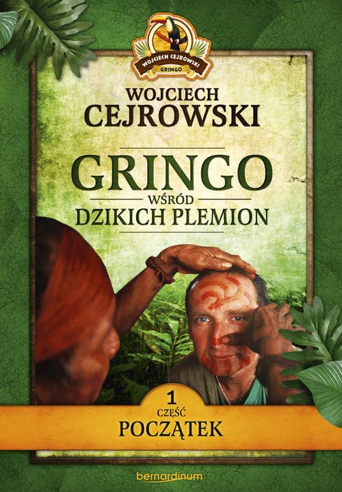okładka Gringo wśród dzikich plemion. Część 1 Początek, Książka | Cejrowski Wojciech