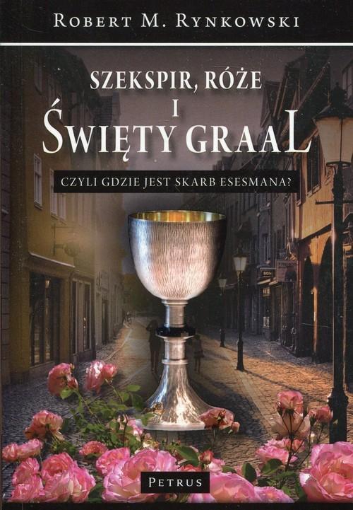 okładka Szekspir, róże i Święty Graal czyli gdzie jest skarb esesmana?, Książka   Robert M. Rynkowski