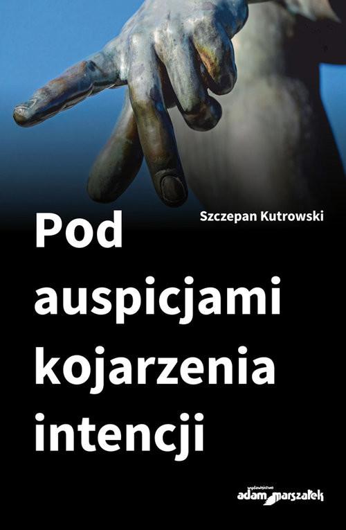 okładka Pod auspicjami kojarzenia intencji, Książka   Kutrowski Szczepan