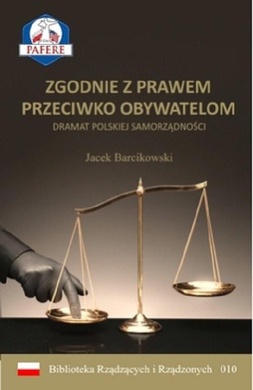 okładka Zgodnie z prawem przeciwko obywatelom Dramat polskiej samorządności, Książka | Barcikowski Jacek