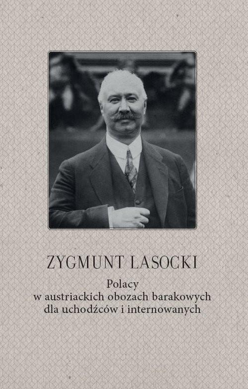 okładka Zygmunt Lasocki Polacy w austriackich obozach barakowych dla uchodźców i internowanych (wspomnienia z czasów wojny światowej byłego posła do parlamentu austriackiego)książka     