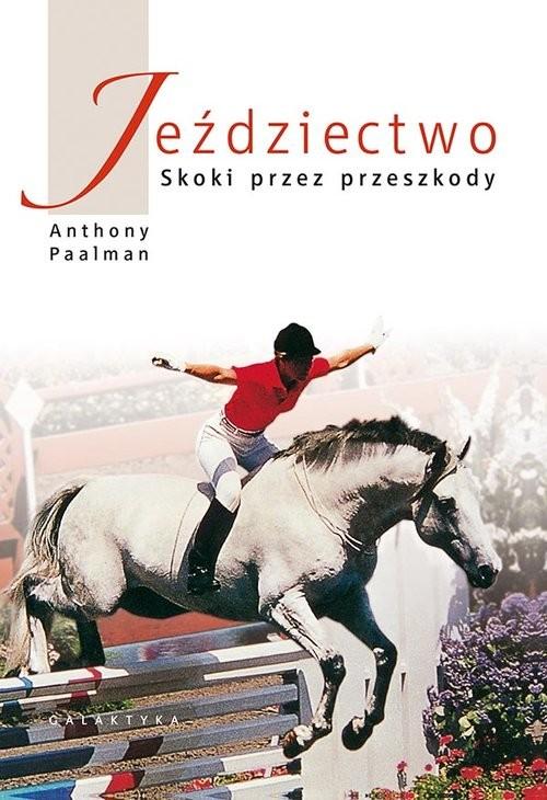 okładka Jeździectwo Skoki przez przeszkody, Książka | Anthony Paalman