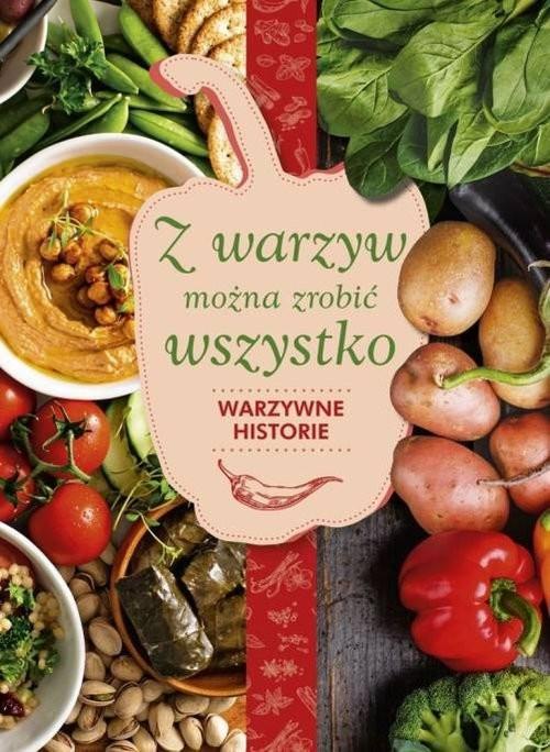 okładka Z warzyw można zrobić wszystko Warzywne historie, Książka | Hyży Karolina