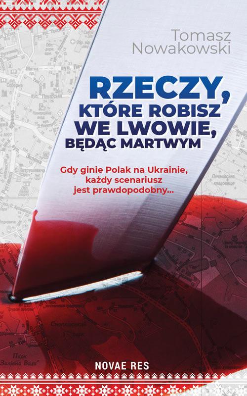 okładka Rzeczy, które robisz we Lwowie, będąc martwym, Książka   Nowakowski Tomasz