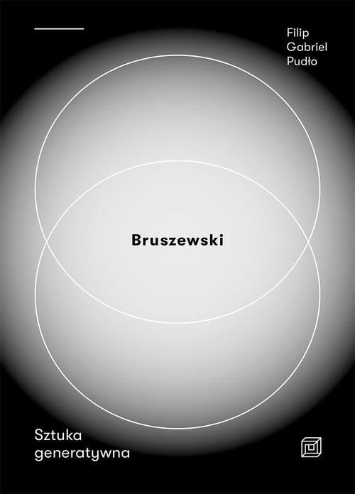 okładka Bruszewski Sztuka generatywna, Książka | Filip Gabriel Pudło