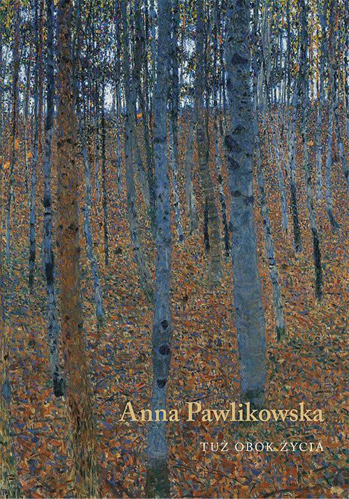 okładka Tuż obok życia, Książka | Pawlikowska Anna